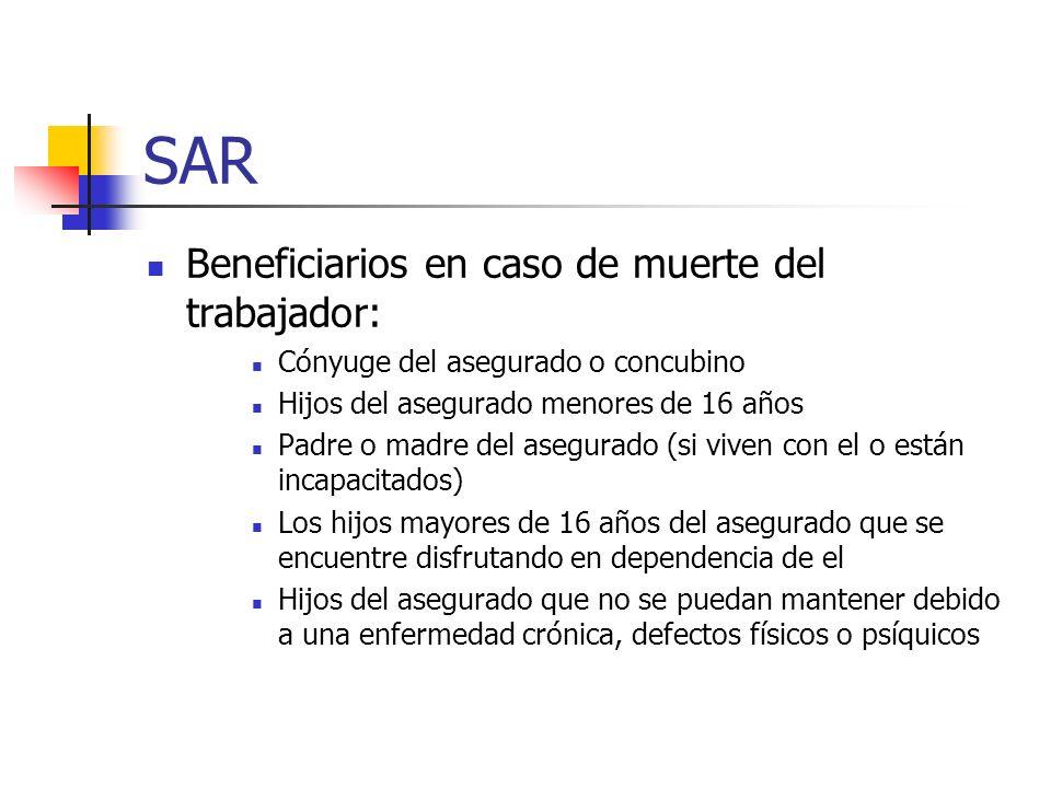 SAR Beneficiarios en caso de muerte del trabajador: Cónyuge del asegurado o concubino Hijos del asegurado menores de 16 años Padre o madre del asegura