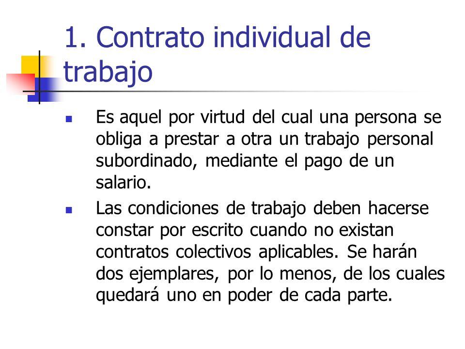 1. Contrato individual de trabajo Es aquel por virtud del cual una persona se obliga a prestar a otra un trabajo personal subordinado, mediante el pag