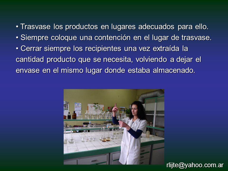 Trasvase los productos en lugares adecuados para ello. Trasvase los productos en lugares adecuados para ello. Siempre coloque una contención en el lug