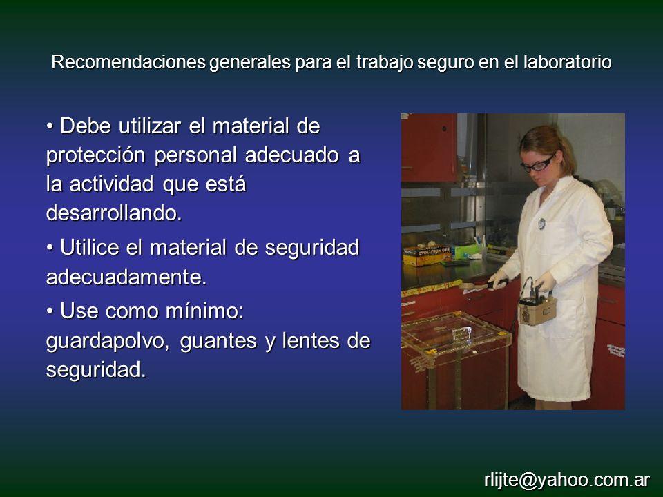 Recomendaciones generales para el trabajo seguro en el laboratorio Debe utilizar el material de protección personal adecuado a la actividad que está d
