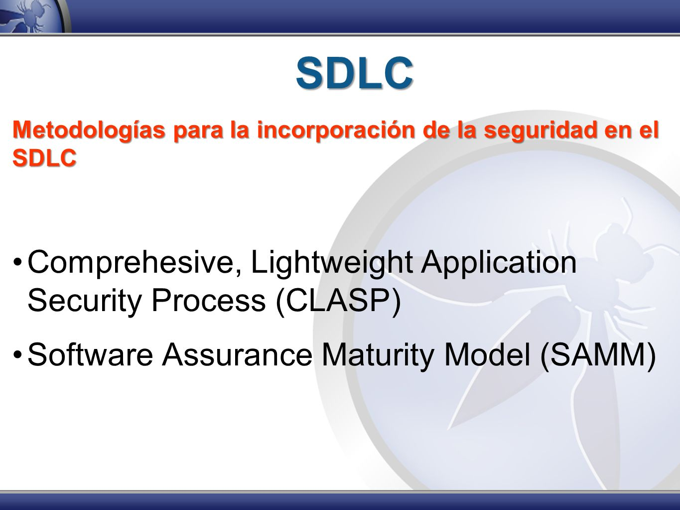 SDLC Metodologías para la incorporación de la seguridad en el SDLC Comprehesive, Lightweight Application Security Process (CLASP) Software Assurance M