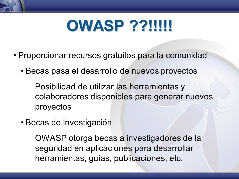 OWASP ??!!!!! Proporcionar recursos gratuitos para la comunidad Becas pasa el desarrollo de nuevos proyectos Posibilidad de utilizar las herramientas