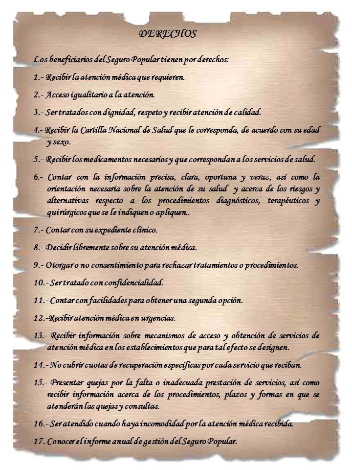 DERECHOS Los beneficiarios del Seguro Popular tienen por derechos: 1.- Recibir la atención médica que requieren. 2.- Acceso igualitario a la atención.