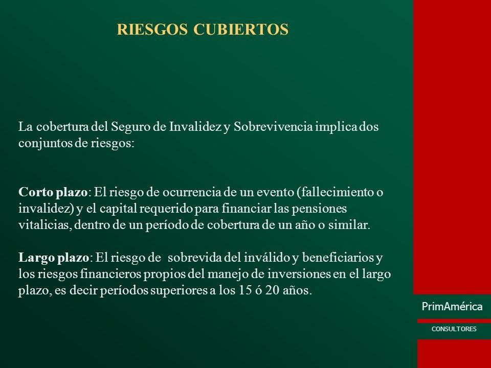 PrimAmérica CONSULTORES RIESGOS CUBIERTOS La cobertura del Seguro de Invalidez y Sobrevivencia implica dos conjuntos de riesgos: Corto plazo: El riesg