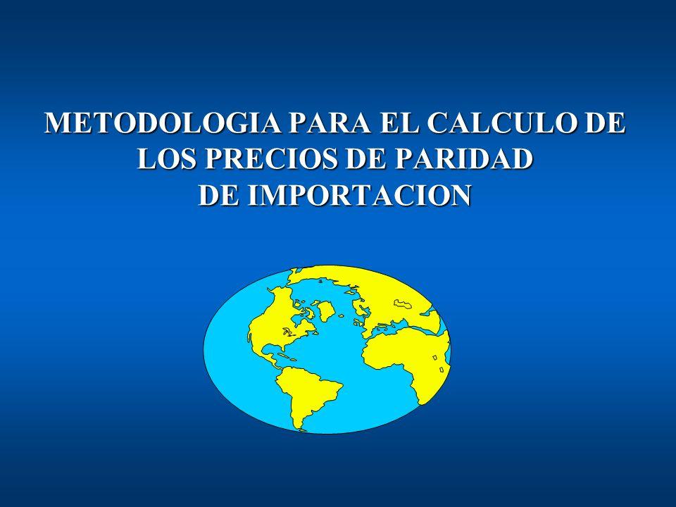 METODOLOGIA PARA EL CALCULO DE LOS PRECIOS DE PARIDAD DE IMPORTACION