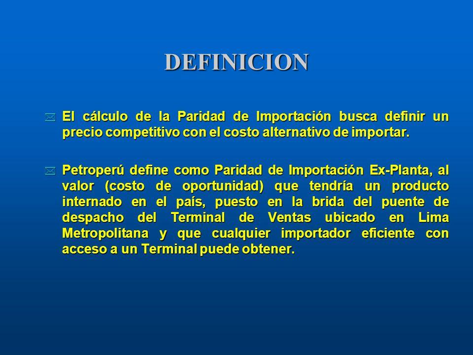 DEFINICION * El cálculo de la Paridad de Importación busca definir un precio competitivo con el costo alternativo de importar. * Petroperú define como