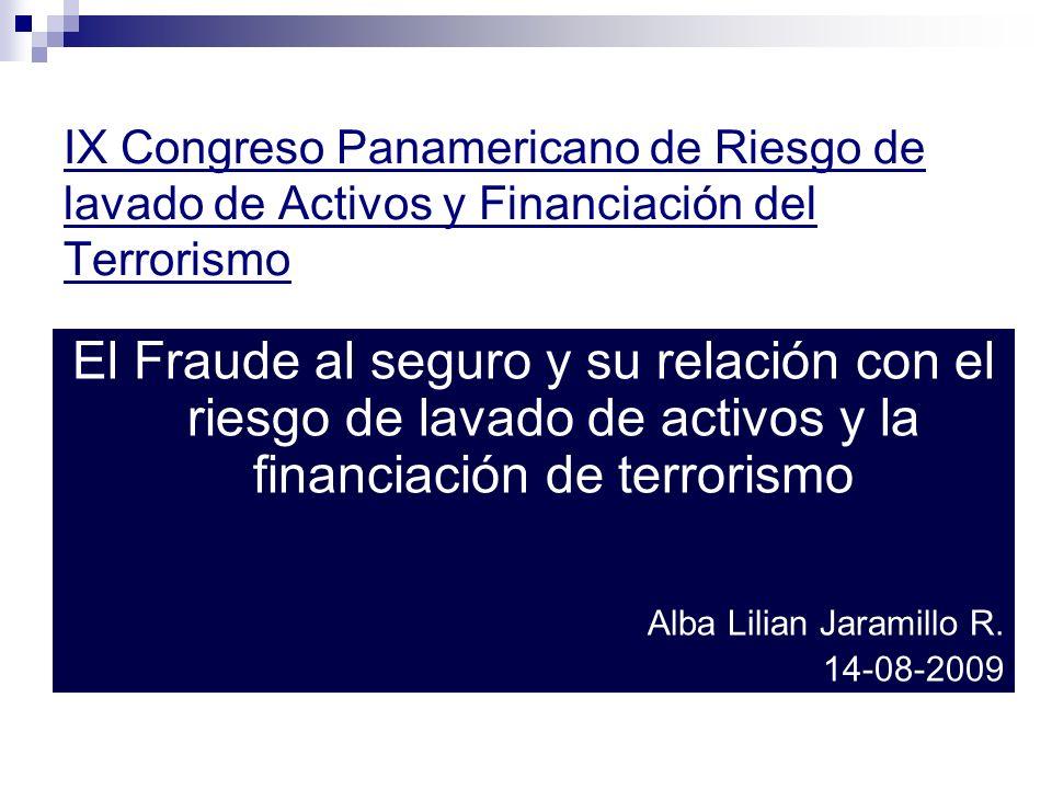 El Fraude al seguro y su relación con el riesgo de lavado de activos y la financiación de terrorismo Alba Lilian Jaramillo R. 14-08-2009 IX Congreso P