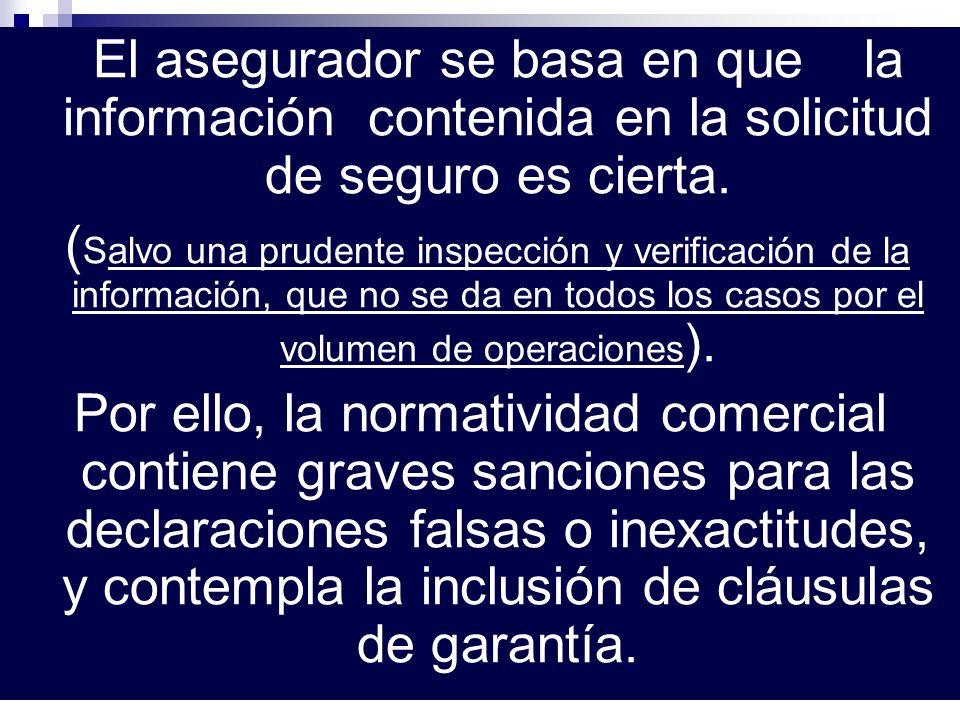 El asegurador se basa en que la información contenida en la solicitud de seguro es cierta. ( Salvo una prudente inspección y verificación de la inform