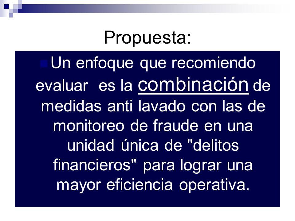 Propuesta: Un enfoque que recomiendo evaluar es la combinación de medidas anti lavado con las de monitoreo de fraude en una unidad única de