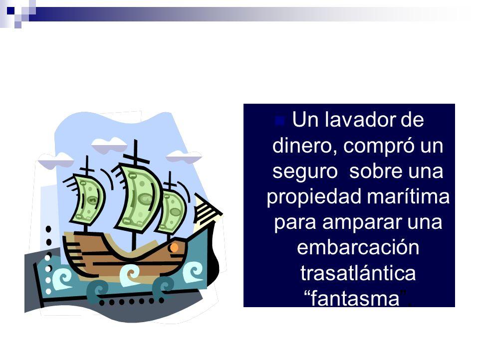 Un lavador de dinero, compró un seguro sobre una propiedad marítima para amparar una embarcación trasatlántica fantasma.