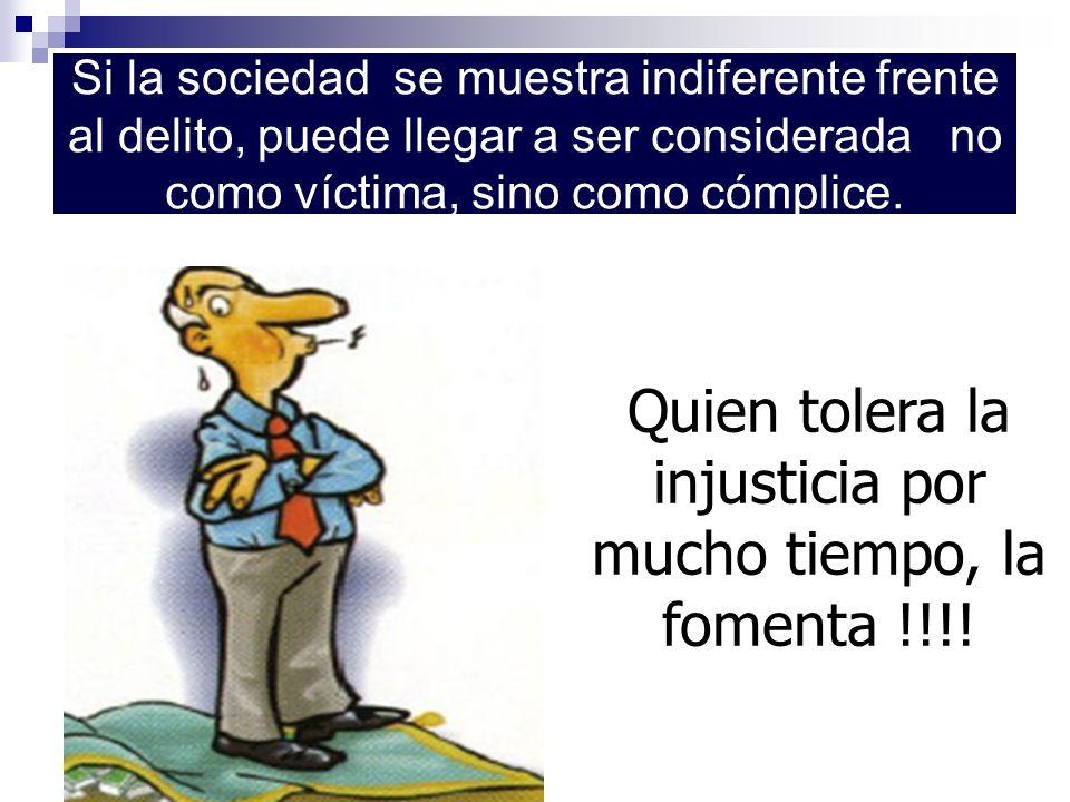 Si la sociedad se muestra indiferente frente al delito, puede llegar a ser considerada no como víctima, sino como cómplice. Quien tolera la injusticia
