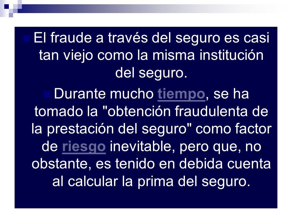 El fraude a través del seguro es casi tan viejo como la misma institución del seguro. Durante mucho tiempo, se ha tomado la