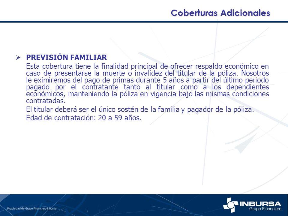 PREVISIÓN FAMILIAR Esta cobertura tiene la finalidad principal de ofrecer respaldo económico en caso de presentarse la muerte o invalidez del titular