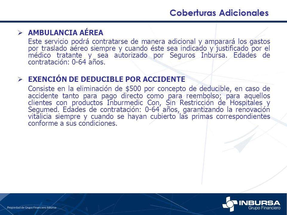 AMBULANCIA AÉREA Este servicio podrá contratarse de manera adicional y amparará los gastos por traslado aéreo siempre y cuando éste sea indicado y jus