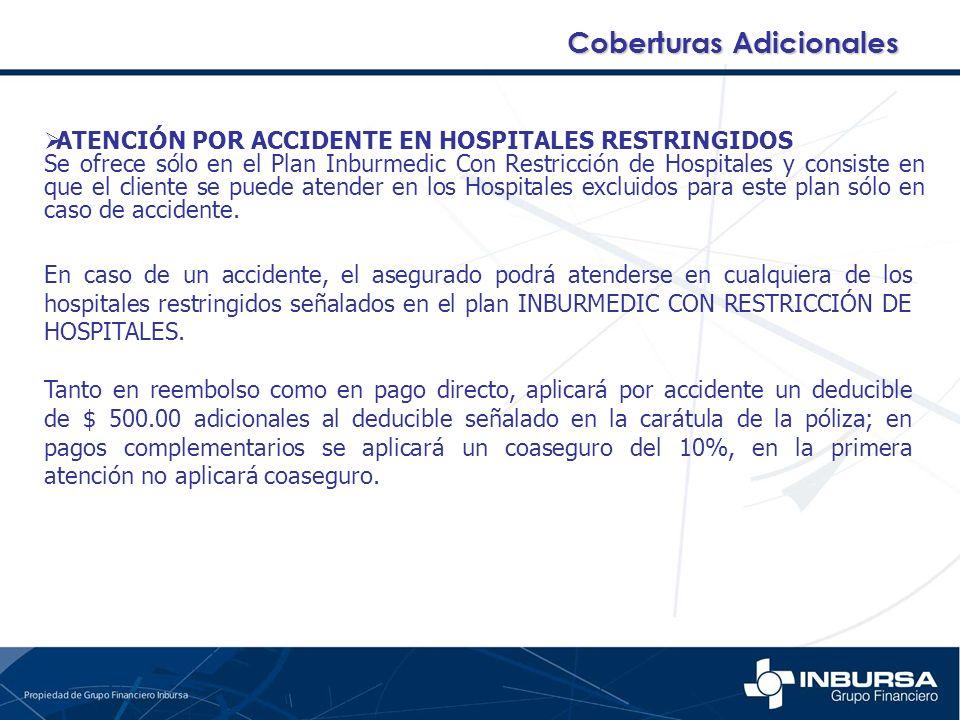 ATENCIÓN POR ACCIDENTE EN HOSPITALES RESTRINGIDOS Se ofrece sólo en el Plan Inburmedic Con Restricción de Hospitales y consiste en que el cliente se p