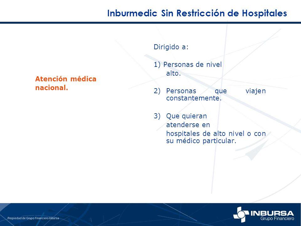 Inburmedic Sin Restricción de Hospitales Atención médica nacional. Dirigido a: 1) Personas de nivel alto. 2)Personas que viajen constantemente. 3)Que
