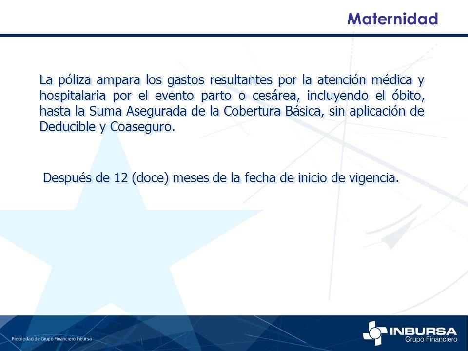 Maternidad La póliza ampara los gastos resultantes por la atención médica y hospitalaria por el evento parto o cesárea, incluyendo el óbito, hasta la
