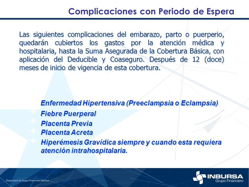 Complicaciones con Periodo de Espera Las siguientes complicaciones del embarazo, parto o puerperio, quedarán cubiertos los gastos por la atención médi