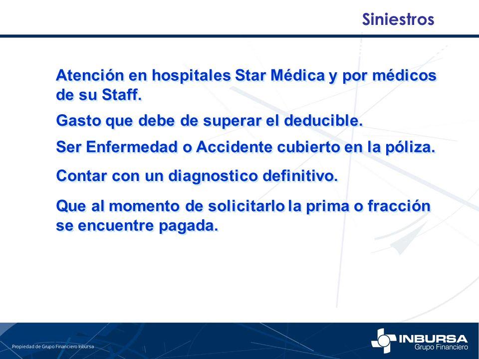 Siniestros Atención en hospitales Star Médica y por médicos de su Staff. Gasto que debe de superar el deducible. Ser Enfermedad o Accidente cubierto e