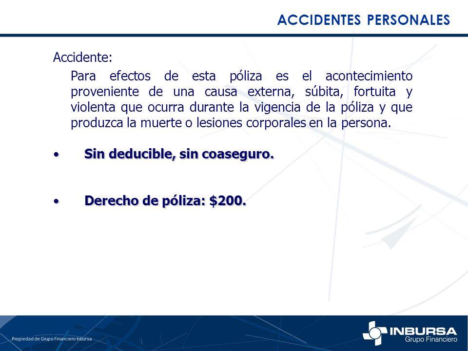 ACCIDENTES PERSONALES Accidente: Para efectos de esta póliza es el acontecimiento proveniente de una causa externa, súbita, fortuita y violenta que oc