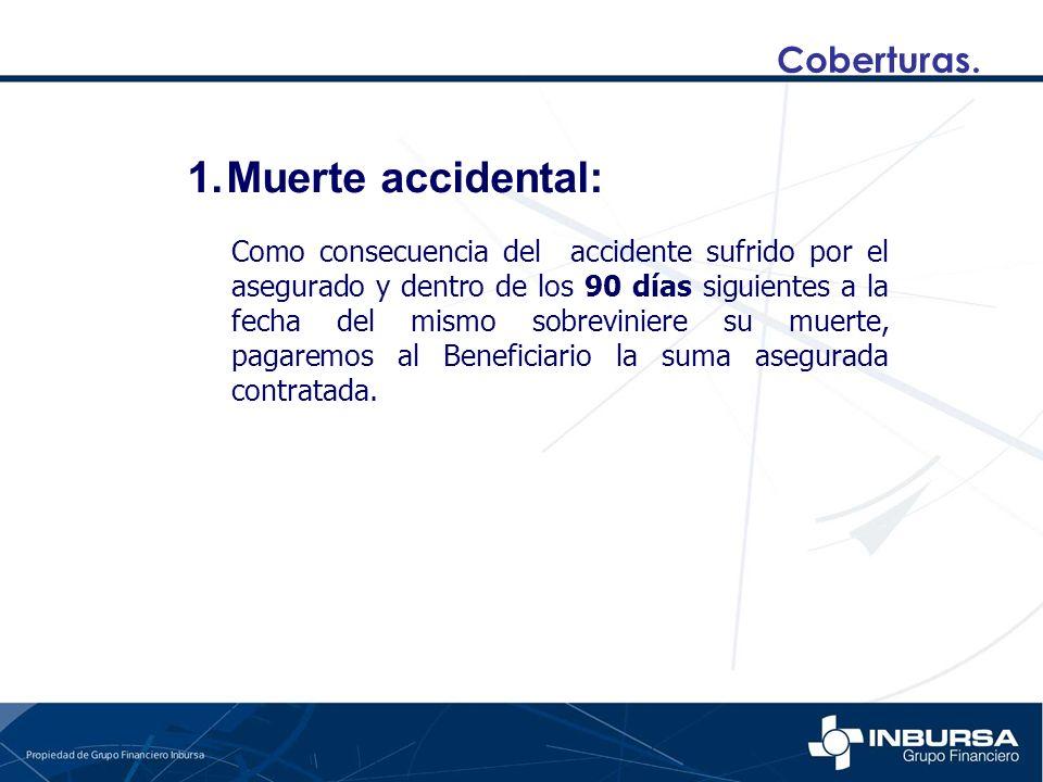 Coberturas. Como consecuencia del accidente sufrido por el asegurado y dentro de los 90 días siguientes a la fecha del mismo sobreviniere su muerte, p