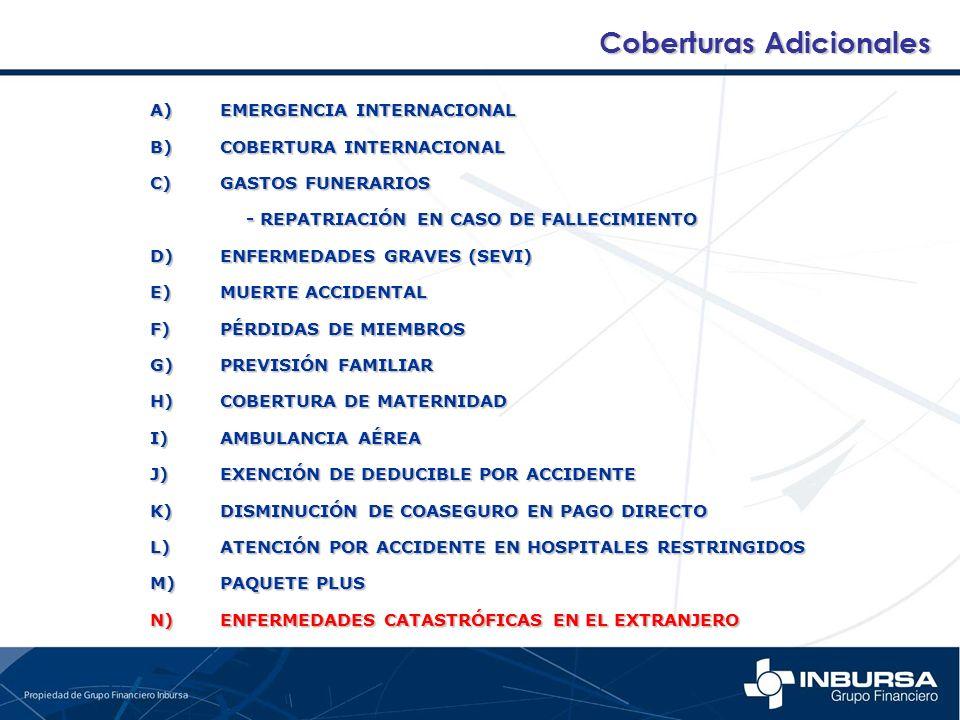A) EMERGENCIA INTERNACIONAL B)COBERTURA INTERNACIONAL C)GASTOS FUNERARIOS - REPATRIACIÓN EN CASO DE FALLECIMIENTO D)ENFERMEDADES GRAVES (SEVI) E)MUERT