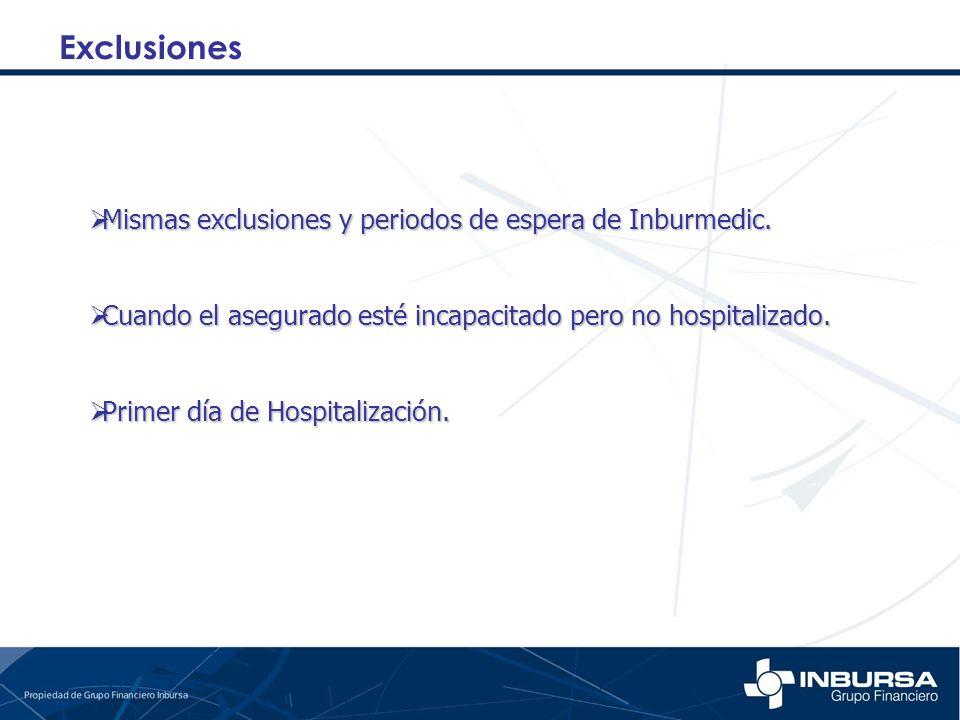 Mismas exclusiones y periodos de espera de Inburmedic. Mismas exclusiones y periodos de espera de Inburmedic. Cuando el asegurado esté incapacitado pe