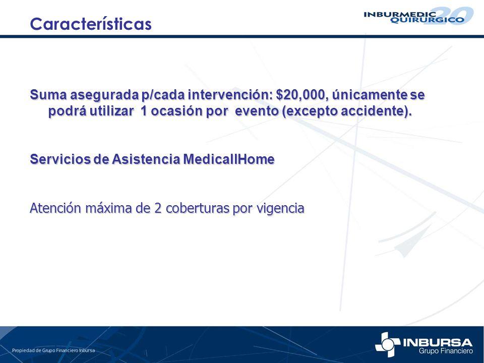 Suma asegurada p/cada intervención: $20,000, únicamente se podrá utilizar 1 ocasión por evento (excepto accidente). Servicios de Asistencia MedicallHo