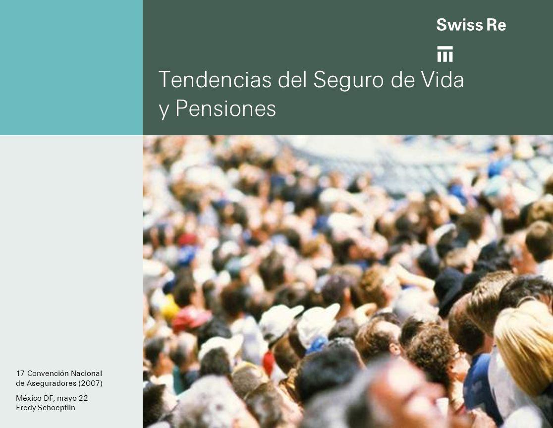 ab Tendencias del Seguro de Vida y Pensiones 17 Convención Nacional de Aseguradores (2007) México DF, mayo 22 Fredy Schoepflin