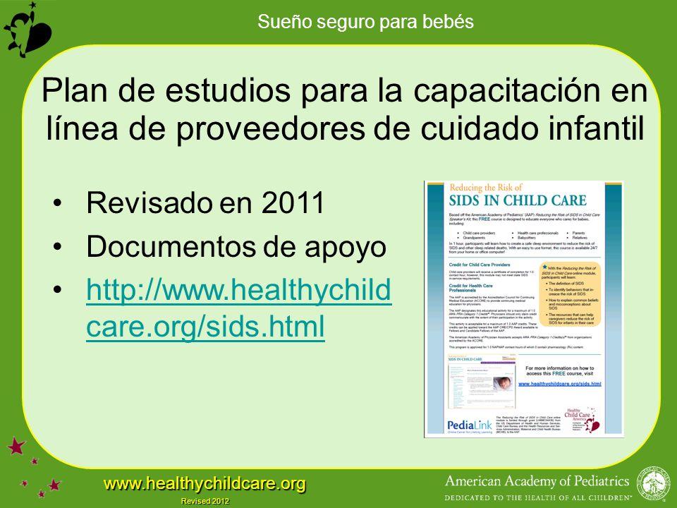 Sueño seguro para bebés www.healthychildcare.org Revised 2012 Plan de estudios para la capacitación en línea de proveedores de cuidado infantil Revisado en 2011 Documentos de apoyo http://www.healthychild care.org/sids.htmlhttp://www.healthychild care.org/sids.html