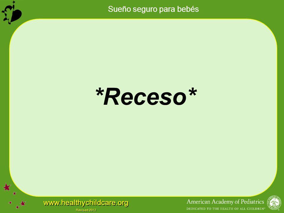 Sueño seguro para bebés www.healthychildcare.org Revised 2012 *Receso*