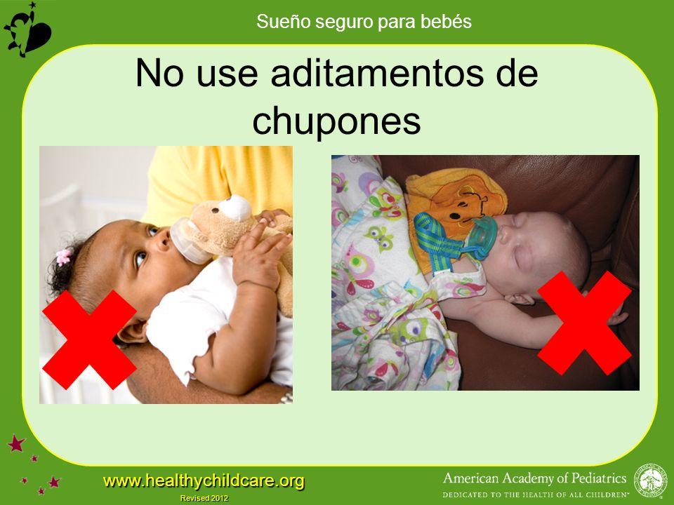 Sueño seguro para bebés www.healthychildcare.org Revised 2012 No use aditamentos de chupones
