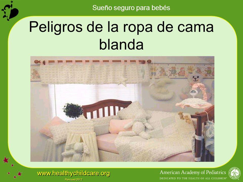 Sueño seguro para bebés www.healthychildcare.org Revised 2012 Peligros de la ropa de cama blanda