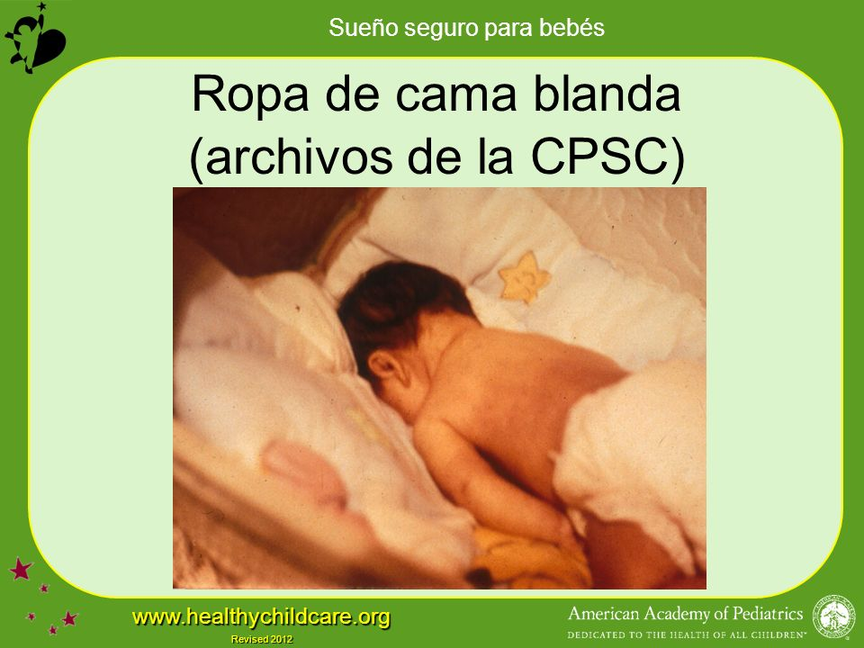 Sueño seguro para bebés www.healthychildcare.org Revised 2012 Ropa de cama blanda (archivos de la CPSC)