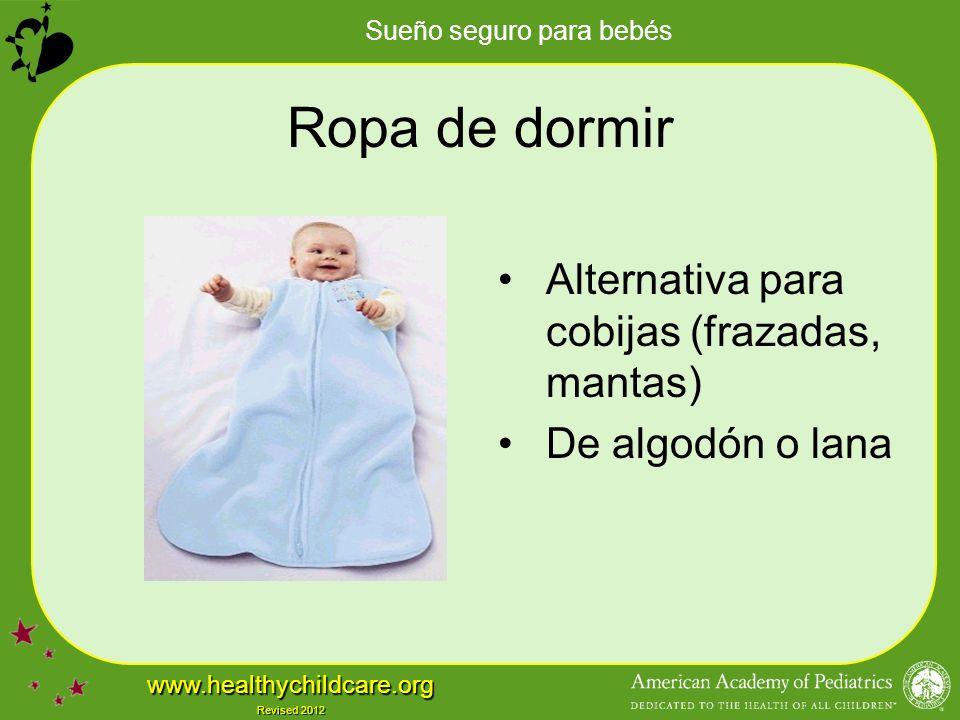 Sueño seguro para bebés www.healthychildcare.org Revised 2012 Ropa de dormir Alternativa para cobijas (frazadas, mantas) De algodón o lana