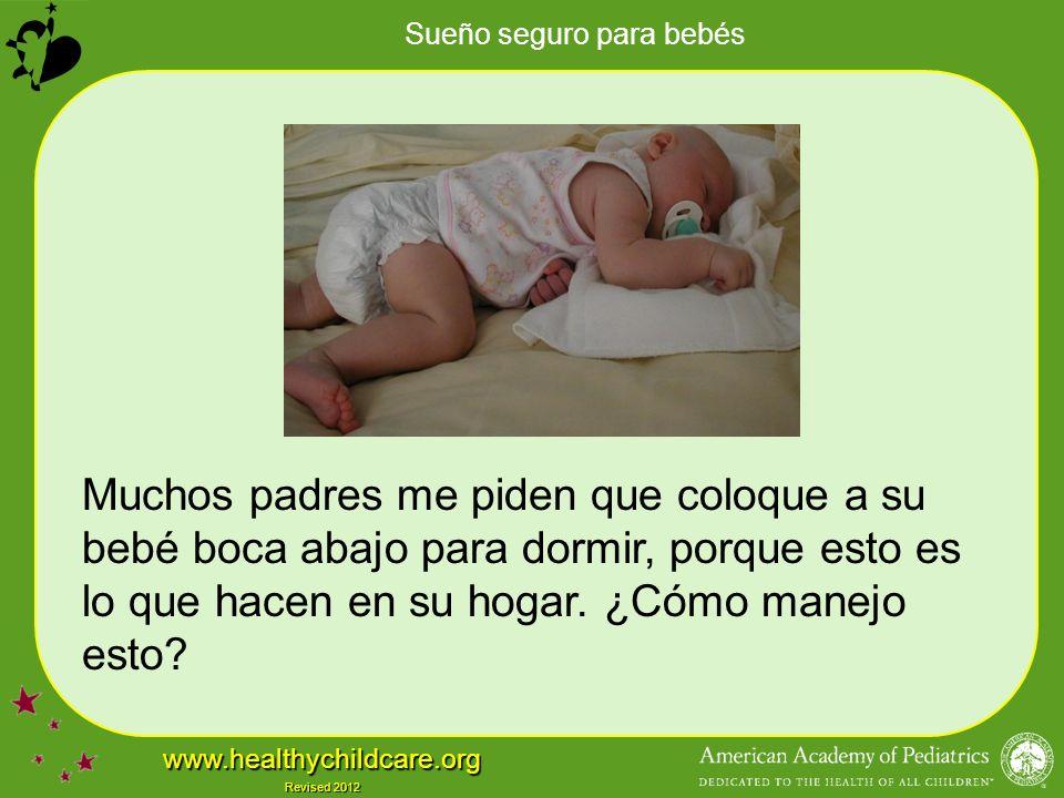 Sueño seguro para bebés www.healthychildcare.org Revised 2012 Muchos padres me piden que coloque a su bebé boca abajo para dormir, porque esto es lo que hacen en su hogar.