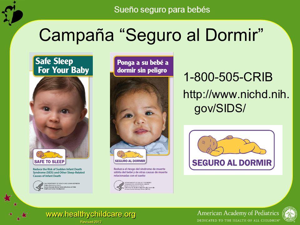 Sueño seguro para bebés www.healthychildcare.org Revised 2012 Campaña Seguro al Dormir 1-800-505-CRIB http://www.nichd.nih.