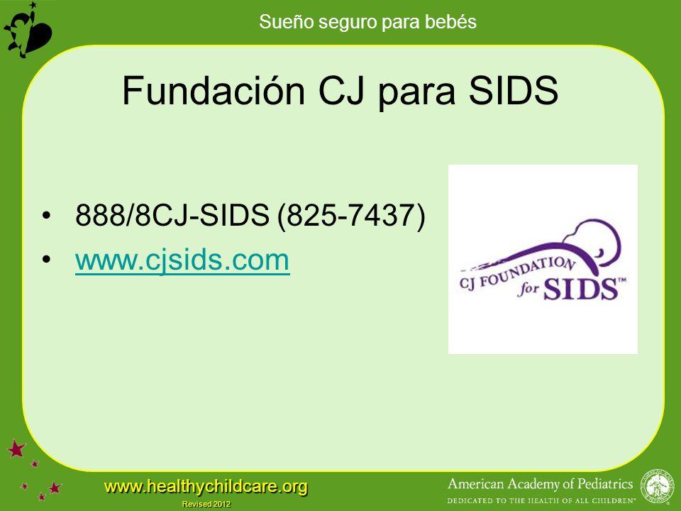 Sueño seguro para bebés www.healthychildcare.org Revised 2012 Fundación CJ para SIDS 888/8CJ-SIDS (825-7437) www.cjsids.com