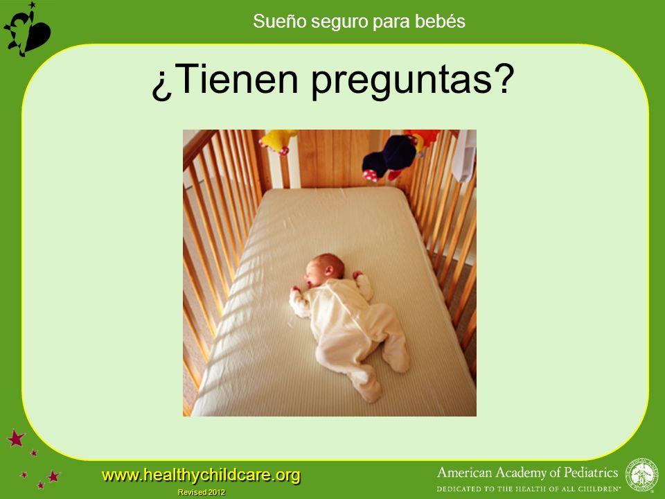 Sueño seguro para bebés www.healthychildcare.org Revised 2012 ¿Tienen preguntas?