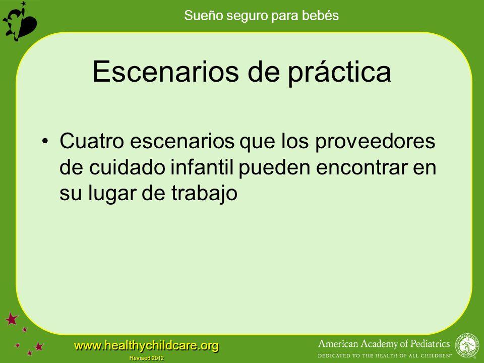 Sueño seguro para bebés www.healthychildcare.org Revised 2012 Escenarios de práctica Cuatro escenarios que los proveedores de cuidado infantil pueden encontrar en su lugar de trabajo