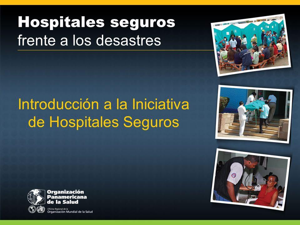 Hospitales seguros frente a los desastres Asegurar que los nuevos hospitales sean construidos con el nivel de resiliencia que fortalezca su capacidad de permanecer funcional en situaciones de desastre.