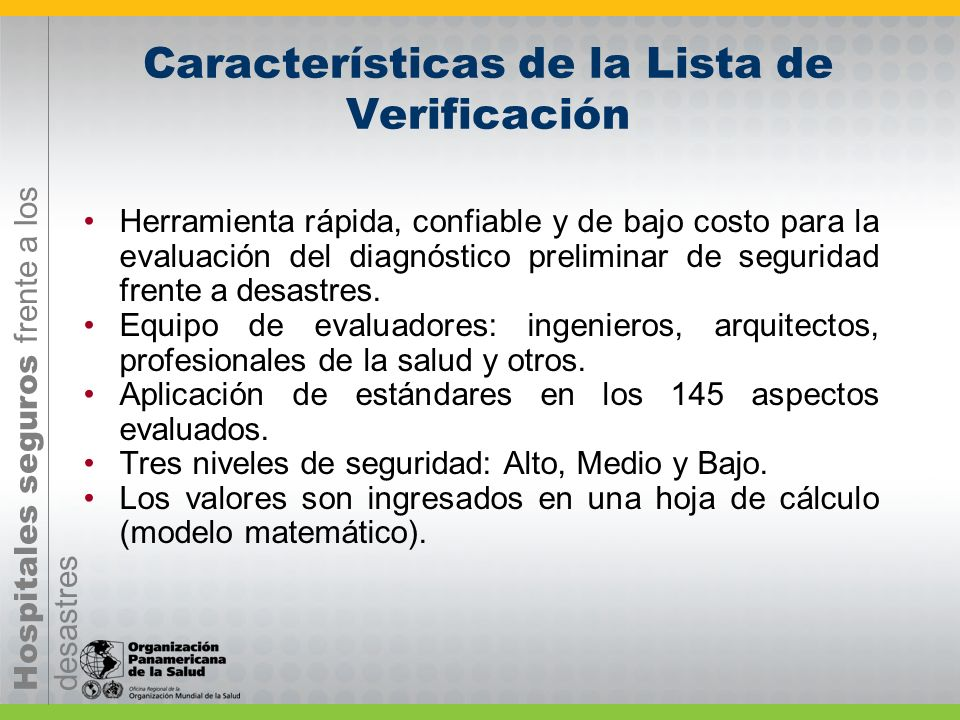 Hospitales seguros frente a los desastres Formulario 2: Lista de verificación de hospitales seguros Es el documento usado para determinar el diagnósti