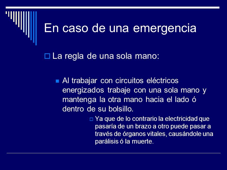 En caso de una emergencia La regla de una sola mano: Al trabajar con circuitos eléctricos energizados trabaje con una sola mano y mantenga la otra man