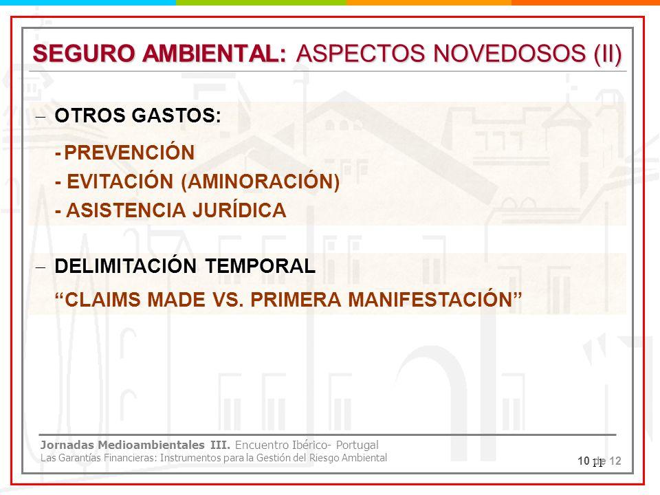 11 SEGURO AMBIENTAL: ASPECTOS NOVEDOSOS (II) 10 de 12 OTROS GASTOS: OTROS GASTOS: - PREVENCIÓN - EVITACIÓN (AMINORACIÓN) - ASISTENCIA JURÍDICA DELIMIT
