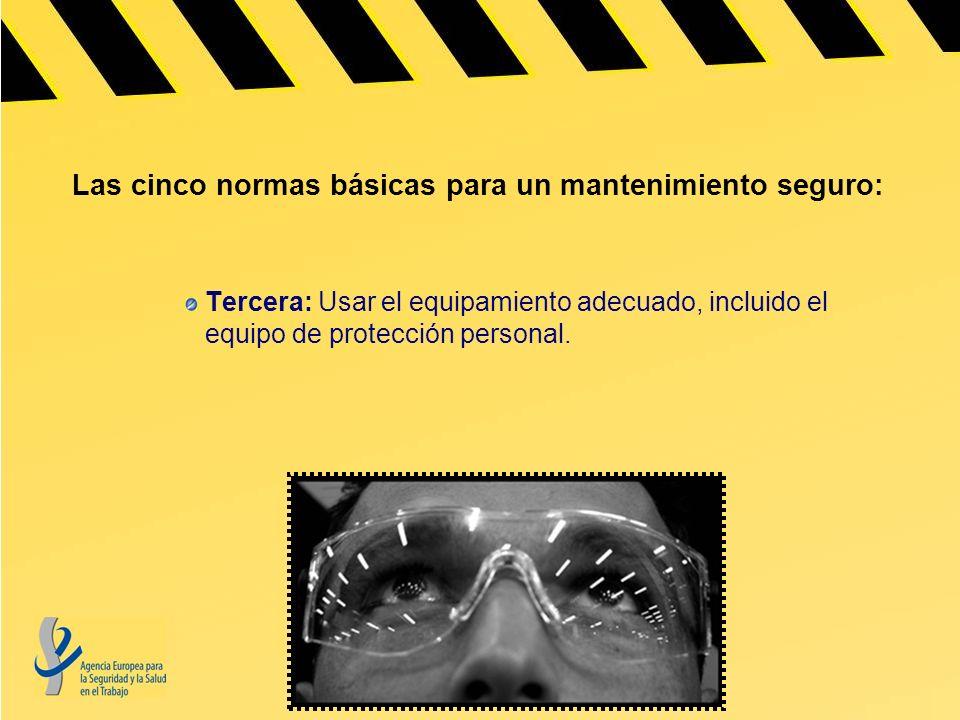 Las cinco normas básicas para un mantenimiento seguro: Tercera: Usar el equipamiento adecuado, incluido el equipo de protección personal.