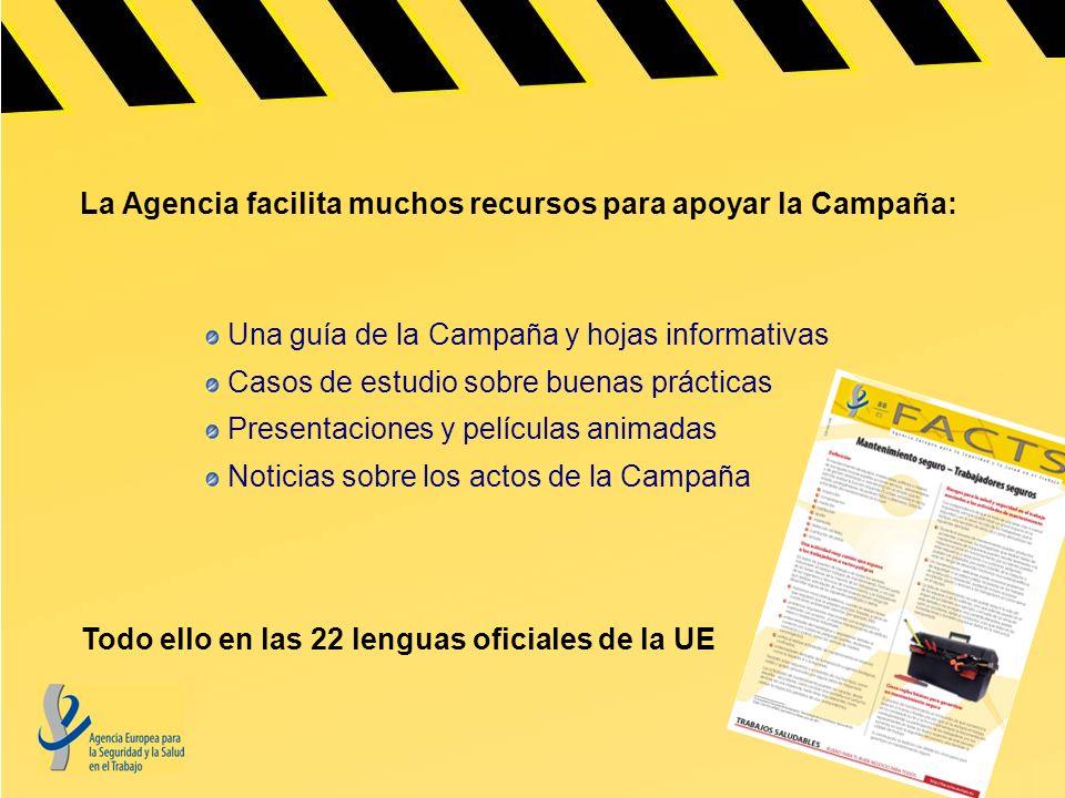 La Agencia facilita muchos recursos para apoyar la Campaña: Una guía de la Campaña y hojas informativas Casos de estudio sobre buenas prácticas Presen