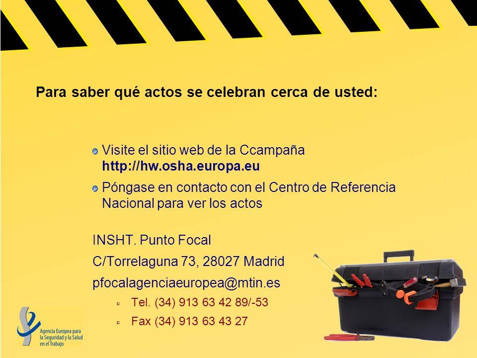 Para saber qué actos se celebran cerca de usted: Visite el sitio web de la Ccampaña http://hw.osha.europa.eu Póngase en contacto con el Centro de Refe
