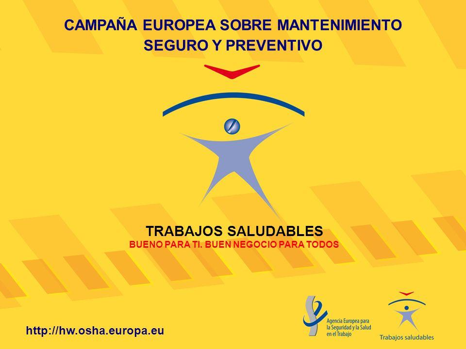 CAMPAÑA EUROPEA SOBRE MANTENIMIENTO SEGURO Y PREVENTIVO TRABAJOS SALUDABLES BUENO PARA TI. BUEN NEGOCIO PARA TODOS http://hw.osha.europa.eu