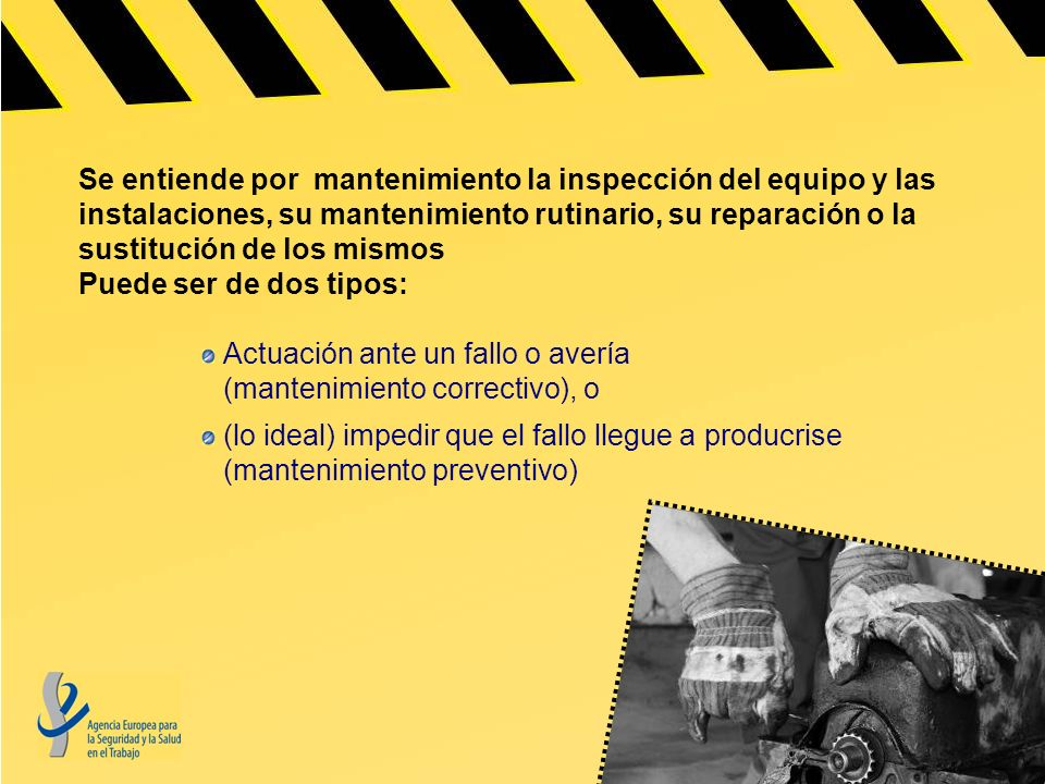 La Campaña Europea Trabajos Saludables 2010-2011 pretende sensibilizar sobre: la importancia del mantenimiento; los riesgos de no realizarlo correctamente