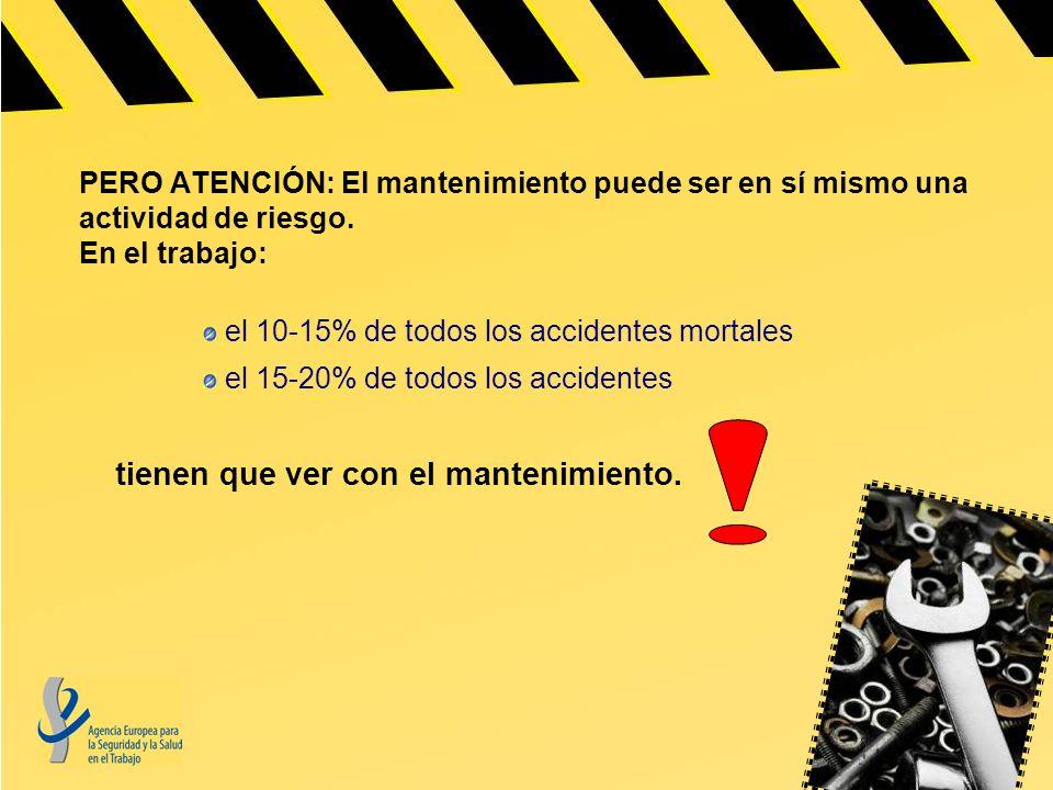 PERO ATENCIÓN: El mantenimiento puede ser en sí mismo una actividad de riesgo. En el trabajo: el 10-15% de todos los accidentes mortales el 15-20% de